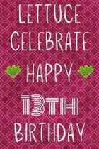 Lettuce Celebrate Happy 13th Birthday: Funny 13th Birthday Gift Lettuce Pun Journal / Notebook / Diary (6 x 9 - 110 Blank Lined Pages)