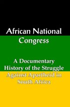 African National Congress: A Documentary History of the Struggle Against Apartheid in South Africa
