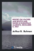 Report on Leather and Boots and Shoes in European Markets, December 9, 1907