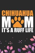 Chihuahua Mom It's A Ruff Life: Cool Chihuahua Dog Mum Journal Notebook - Chihuahua Puppy Lover Gifts - Funny Chihuahua Dog Notebook - Chihuahua Owner