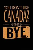 You Don't Like Canada? Bye.