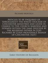 Articles to Be Enquired Of, Throughout the Whole Diocesse of Chichester Ministred and Giuen in Charge to the Church-Wardens and Sidemen Within the Same Diocesse by the Reuerend Father in God Richard by Gods Prouidence Bishop of Chichester (1631)