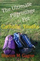 The Ultimate Pilgrimage for Catholic Youth