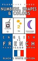Numbers, Shapes and Colors - English to French Flash Card Book