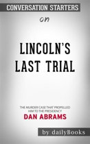 Lincoln's Last Trial: The Murder Case That Propelled Him to the Presidency by Dan Abrams | Conversation Starters