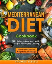 Mediterranean Diet Cookbook: 100+ Delicious, Easy, and Healthy Recipes for Everyday Cooking - 28-Day Meal Plan for Weight Loss Challenge