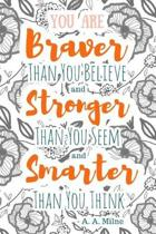 You Are Braver Than You Believe and Stronger Than You Seem and Smarter Than You Think - A. A. Milne