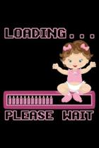 Loading please wait: Notebook (Journal, Diary) for Moms getting a Baby Girl - 120 lined pages to write in