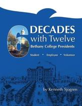 Six Decades with Twelve Bethany College Presidents