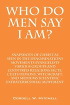 Who Do Men Say I Am? Snapshots of Christ as Seen in the Denominations Movements Evangelists Various Groups and Countries Religions Sects, Cults Demons