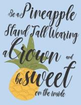 Be a Pineapple Stand Tall Wearing a Crown and be Sweet on the inside: The Encouraging Quotes series College Ruled Composition Notebook in 7.44'' x 9.69