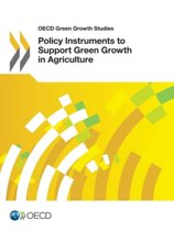 Policy Instruments to Support Green Growth in Agriculture