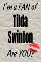 I'm a Fan of Tilda Swinton Are You? Creative Writing Lined Journal