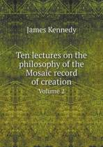 Ten Lectures on the Philosophy of the Mosaic Record of Creation Volume 2