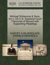 Michael Schiavone & Sons, Inc V. Us U.S. Supreme Court Transcript of Record with Supporting Pleadings