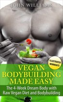 Vegan Bodybuilding Made Easy: The 4-Week Dream Body with Raw Vegan Diet and Bodybuilding