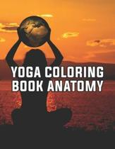 Yoga Coloring Book Anatomy: Yoga Coloring Book Anatomy, The Yoga Anatomy Coloring Book. 50 Story Paper Pages. 8.5 in x 11 in Cover.