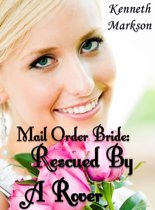 Mail Order Bride: Rescued By A Rover: A Historical Mail Order Bride Western Victorian Romance (Rescued Mail Order Brides Book 4)