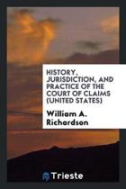 History, Jurisdiction, and Practice of the Court of Claims (United States)