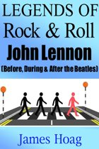 Legends of Rock & Roll - John Lennon (Before, During & After the Beatles)
