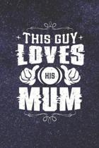 This Guy Loves His Mum: Family life Grandma Mom love marriage friendship parenting wedding divorce Memory dating Journal Blank Lined Note Book