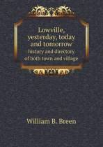 Lowville, Yesterday, Today and Tomorrow History and Directory of Both Town and Village