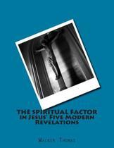 The Spiritual Factor in Jesus' Five Modern Revelations