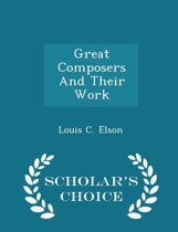 Great Composers and Their Work - Scholar's Choice Edition