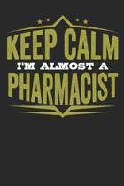 Keep Calm I'm Almost Pharmacist