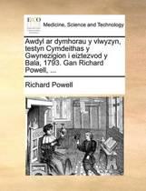 Awdyl AR Dymhorau Y Vlwyzyn, Testyn Cymdeithas Y Gwynezigion I Eiztezvod Y Bala, 1793. Gan Richard Powell, ...