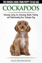 Cockapoos: The Owners Guide from Puppy to Old Age - Buying, Caring For, Grooming, Health, Training and Understanding Your Cockapoo Dog