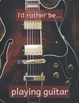 I'd Rather be Playing Guitar