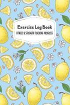 Exercise Log Book Fitness & Strength Tracking Progress: Lemons & White Flowers 90 Day Goal Setting & Workout Tracker for Fitness & Weight Loss