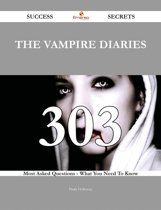 The Vampire Diaries 303 Success Secrets - 303 Most Asked Questions On The Vampire Diaries - What You Need To Know