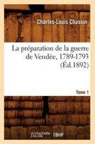 La Pr paration de la Guerre de Vend e, 1789-1793. Tome 1 ( d.1892)