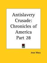 Chronicles of America Vol. 28: Antislavery Crusade (1921)