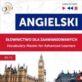 Angielski. Słownictwo dla zaawansowanych: English Vocabulary Master for Advanced Learners (Listen & Learn – Poziom B2-C1)