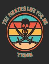 The Pirate's Life For ME Tyson�: 8.5x11, Wide Rule,110 page Funny Pirate Vintage Skull Crossbone Sword journal composition book (Notebook Schoo