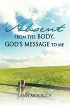 Absent from the Body, God's Message to Me