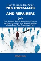 How to Land a Top-Paying PBX installers and repairers Job: Your Complete Guide to Opportunities, Resumes and Cover Letters, Interviews, Salaries, Promotions, What to Expect From Recruiters and More