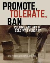 Promote, Tolerate, Ban - Culture and Art in Cold War Hungary