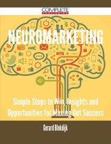 Neuromarketing - Simple Steps to Win, Insights and Opportunities for Maxing Out Success