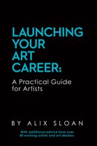 Launching Your Art Career: A Practical Guide for Artists (2nd Edition, February 2017)