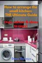 How to arrange the small kitchen: THE Ultimate Guide (Tips, advice & ideas to copy)
