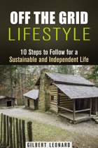 Off the Grid Lifestyle: 10 Steps to Follow for a Sustainable and Independent Life