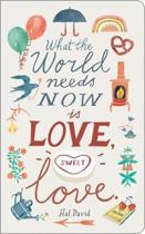 What the World Needs Now Is Love, Sweet Love.