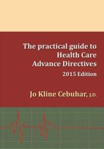 2015 Edition - The Practical Guide to Health Care Advance Directives