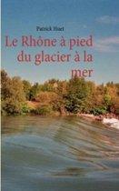 Le Rhone a Pied Du Glacier a la Mer