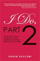 I Do, Part 2: How to Survive Divorce,Co-Parent Your Kids, and Blend Your Families Without Losing Your Mind