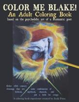 Color Me Blake! an Adult Coloring Book - Based on the Psychedelic Art of a Romantic Poet
